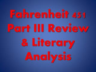 Fahrenheit 451 Part III Review & Literary Analysis
