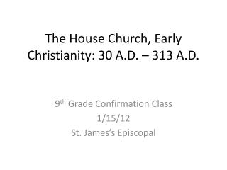 The House Church, Early Christianity: 30 A.D. – 313 A.D.