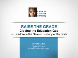 RAISE THE GRADE Closing the Education Gap for Children in the Care or Custody of the State