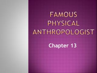 Famous  Physical  Anthropologist