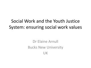 Social Work and the Youth Justice System: ensuring social work values