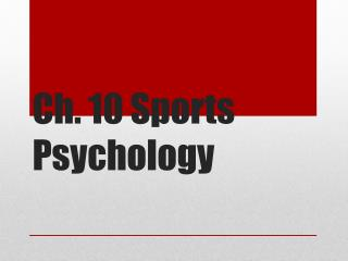 Ch. 10 Sports Psychology