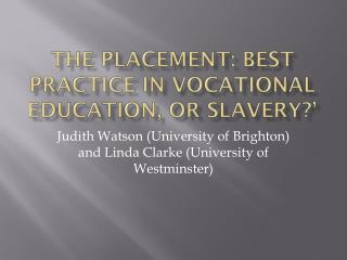 The placement: best practice in vocational education, or slavery?'