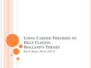 Using Career Theories to Help Clients Holland's Theory