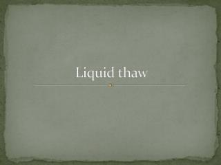 Liquid thaw