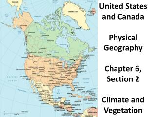 United States and Canada Physical Geography Chapter 6, Section 2 Climate and Vegetation