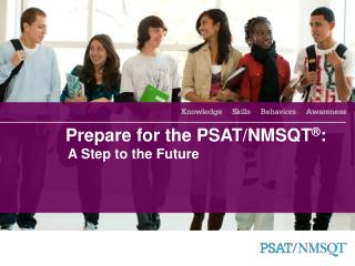 Prepare for the PSAT/NMSQT ® :  		A Step to the Future