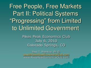 Pikes Peak Economics Club July 6, 2010 Colorado Springs, CO Paul T. Prentice, Ph.D.