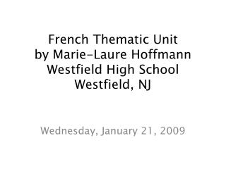 French  Thematic  Unit by Marie-Laure Hoffmann Westfield High  School Westfield, NJ