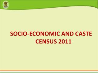 SOCIO-ECONOMIC AND CASTE CENSUS 2011