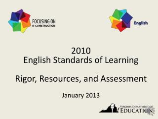 2010 English Standards of  Learning Rigor, Resources, and Assessment January 2013