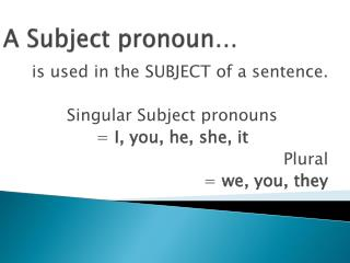 A Subject pronoun…