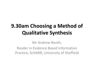 9.30am Choosing a Method of Qualitative Synthesis