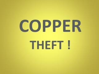 COPPER THEFT !