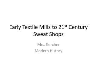 Early Textile Mills to 21 st  Century Sweat Shops