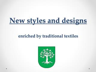 New  styles and designs enriched by  traditional textiles