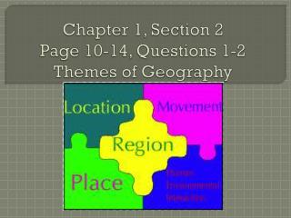 Chapter 1, Section 2 Page 10-14, Questions 1-2 Themes of Geography