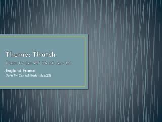 Theme: Thatch ( Font: Tw Cen MT (Head) size 36)