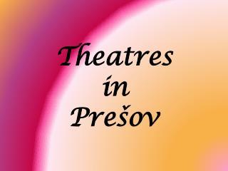 Theatres in Prešov