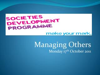 Managing Others Monday 17 th  October 2011