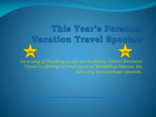 This Year�s Personal Vacation Travel Specials