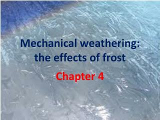 Mechanical weathering: the effects of frost