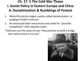 Nikita Khrushchev began a policy called  destalinization   or purging of Stalin's memory