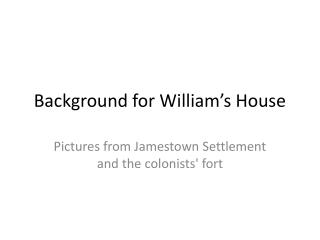 Background for William's House