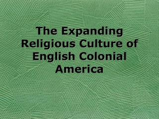 The Expanding Religious Culture of English Colonial America