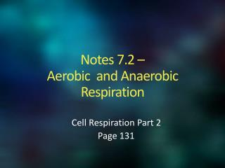 Notes 7.2 –  Aerobic   and Anaerobic Respiration
