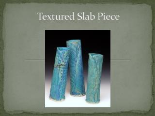 Textured Slab Piece