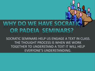 Why do we have  Socratic OR  Padeia Seminars?