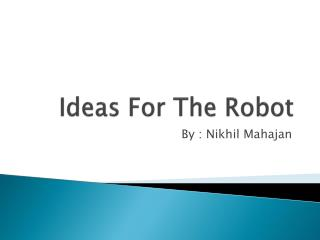 Ideas For The Robot