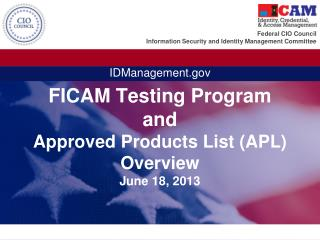 FICAM Testing Program and Approved  Products List (APL) Overview June 18, 2013