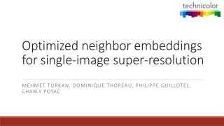 Optimized neighbor embeddings for single-image super-resolution