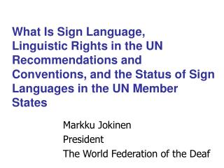 What Is Sign Language,  Linguistic Rights in the UN Recommendations and Conventions, and the Status of Sign Languages in