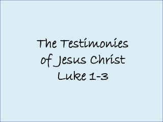 The  Testimonies  of   Jesus Christ Luke 1-3