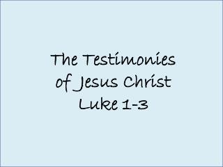 The  Testimonies  of   Jesus Christ Luke 1-3