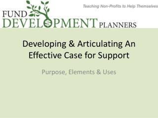 Developing & Articulating An Effective Case for Support
