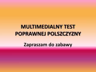 MULTIMEDIALNY TEST POPRAWNEJ POLSZCZYZNY
