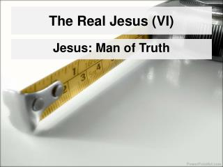 The Real Jesus (VI)