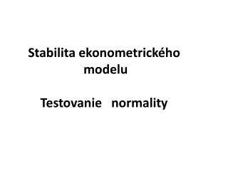 Stabilita ekonometrického  modelu Testovanie   normality