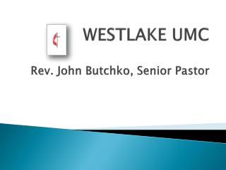 WESTLAKE  UMC Rev. John Butchko, Senior Pastor