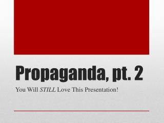 Propaganda, pt.  2