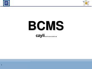BCM S  czyli………