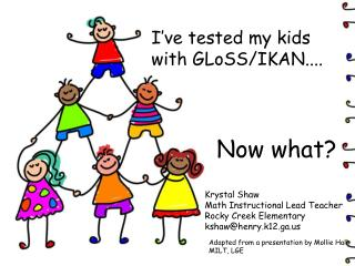 I've tested my kids with  GLoSS /IKAN....