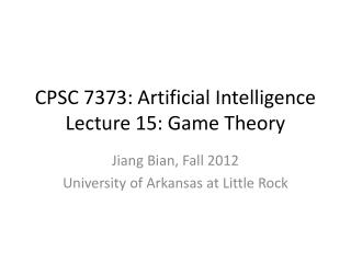 CPSC 7373: Artificial Intelligence Lecture 15: Game Theory