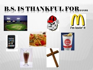 B.S. is thankful for…..