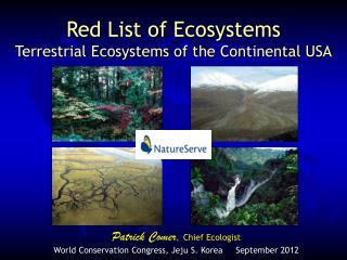 Patrick Comer , Chief  Ecologist World Conservation Congress,  Jeju  S. Korea     September 2012