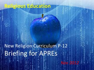 Religious Education New Religion Curriculum P-12 Briefing for APREs Nov 2012